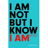 I Am Not But I Know I Am: Welcome to the Story of God (BOK)
