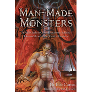 Man-made Monsters: A Field Guide to Golems, Patchwork Soldiers, Homunculi, and Other Created Creatur (BOK)
