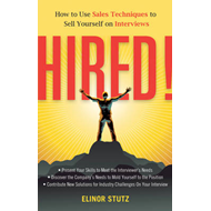Hired!: How to Use Sales Techniques to Sell Yourself on Interviews (BOK)