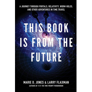 This Book is From the Future: A Journey Through Portals, Relativity, Worm Holes, and Other Adventure (BOK)