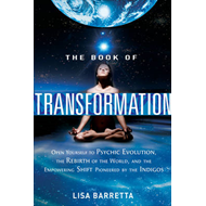 Book of Transformation: Open Yourself to Psychic Evolution, the Rebirth of the World, and the Empowe (BOK)