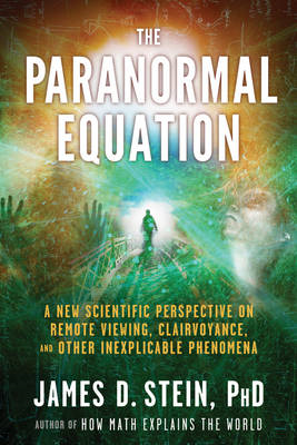 Paranormal Equation: A New Scientific Perspective on Remote Viewing, Clairvoyance, and Other Inexpli (BOK)