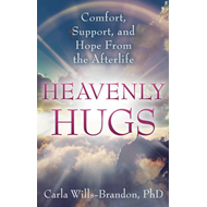 Heavenly Hugs: Comfort, Support, and Hope From the Afterlife (BOK)