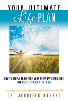 Your Ultimate Life Plan: How to Deeply Transform Your Everyday Experience and Create Changes That La (BOK)