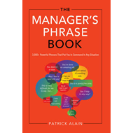 Manager's Phrase Book: 3000+ Powerful Phrases That Put You In Command In Any Situation (BOK)