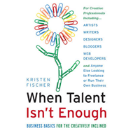 When Talent Isn't Enough: Business Basics for the Creatively Inclined: For Creative Professionals In (BOK)
