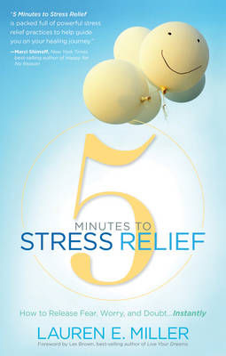 5 Minutes to Stress Relief: How to Release Fear, Worry, and Doubt Instantly (BOK)