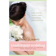 Diane Warner's Complete Guide to a Traditional Wedding: Everything You Need to Create Your Perfect D (BOK)