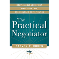 Practical Negotiator: How to Argue Your Point, Plead Your Case, and Prevail in Any Situation (BOK)