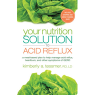 Your Nutrition Solution to Acid Reflux: A Meal-Based Plan to Manage Acid Reflux, Heartburn, and Othe (BOK)