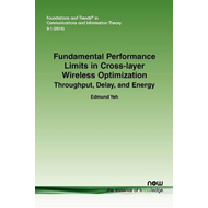 Fundamental Performance Limits in Cross-layer Wireless Optimization: Throughput, Delay, and Energy (BOK)