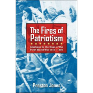 The Fires of Patriotism: Alaskans in the Days of the First World War 1910-1920 (BOK)