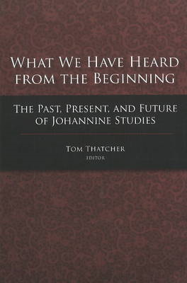 What We Have Heard from the Beginning (BOK)