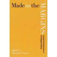 Made in the Margins: Latinao Constructions of US Religious History (BOK)