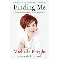 Finding Me: A Decade of Darkness, a Life Reclaimed: A Memoir of the Cleveland Kidnappings (BOK)