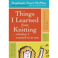Things I Learned from Knitting... Whether I Wanted to or Not (BOK)