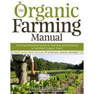 The Organic Farming Manual: A Comprehensive Guide to Starting and Running a Certified Organic Farm (BOK)