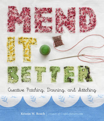 Mend it Better: Creative Patching, Darning, and Stitching (BOK)