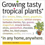 Growing Tasty Tropical Plants, in Any Home, Anywhere (BOK)