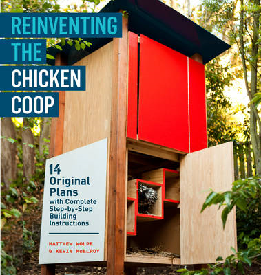 Reinventing the Chicken Coop: 14 Original Designs with Step-by-step Building Instructions (BOK)