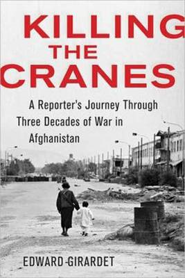 Killing the Cranes: A Reporter's Journey Through Three Decades of War in Afghanistan (BOK)