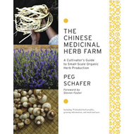 The Chinese Medicinal Herb Farm: A Cultivator's Guide to Small-scale Organic Herb Production (BOK)