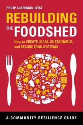 Rebuilding the Foodshed: How to Create Local, Sustainable, and Secure Food Systems (BOK)