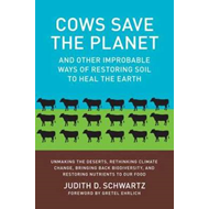 Cows Save the Planet: and Other Improbable Ways of Restoring Soil to Heal the Earth (BOK)
