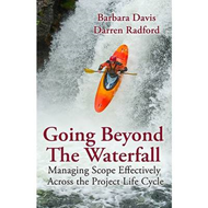 Going Beyond the Waterfall: Managing Scope Effectively Across the Project Lifecycle (BOK)