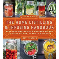 Home Distilling and Infusing Handbook, Second Edition (BOK)