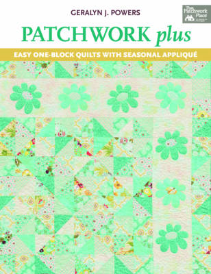 Patchwork Plus: Easy One-block Quilts with Seasonal Applique (BOK)
