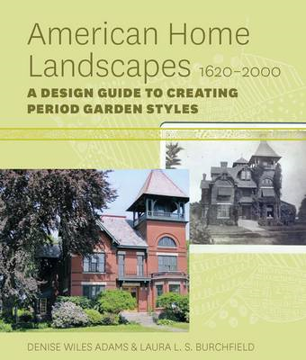 American Home Landscapes, 1620-2000: A Design Guide to Creating Period Garden Styles (BOK)