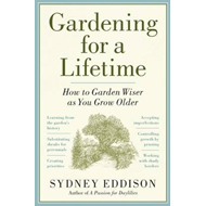 Gardening for a Lifetime: Practical Wisdom from a Lifetime of Gardening (BOK)