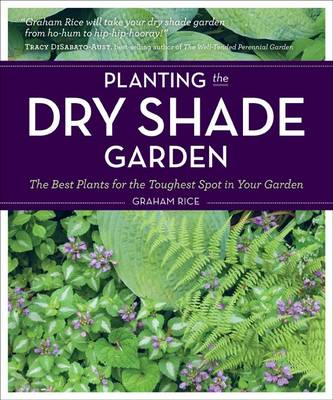 Planting the Dry Shade Garden: The Best Plants for the Toughest Spot in Your Garden (BOK)