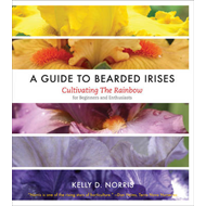 A Guide to Bearded Irises: Cultivating the Rainbow for Beginners and Enthusiasts (BOK)