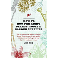How to Buy Plants, Tools & Garden Supplies: A Home Gardener's Guide (BOK)