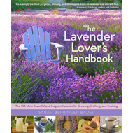The Lavender Lover's Handbook: the 100 Most Beautiful and Fragrant Varieties for Growing, Crafting, (BOK)