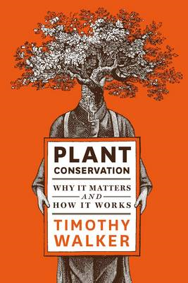 Plant Conservation: Why it Matters and How it Works (BOK)