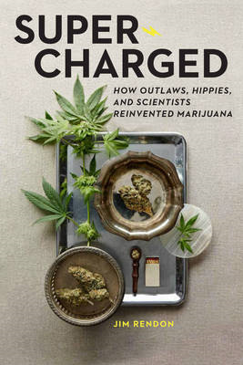 Super-Charged: How Outlaws, Hippies, and Scientists Reinvented Marijuana (BOK)