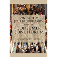 Don Delillo, Jean Baudrillard, and the Consumer Conundrum (BOK)