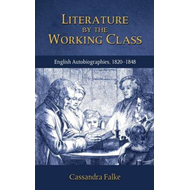 Literature by the Working Class: English Autobiographies, 1820-1848 (BOK)