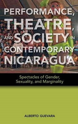 Performance, Theatre, and Society in Contemporary Nicaragua: Spectacles of Gender, Sexuality, and Ma (BOK)