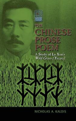 The Chinese Prose Poem: A Study of Lu Xun's Wild Grass (Yecao) (BOK)