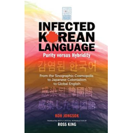 Infected Korean Language, Purity Versus Hybridity: From the Sinographic Cosmopolis to Japanese Colon (BOK)