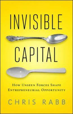 Invisible Capital: How Unseen Forces Shape Entrepreneurial Opportunity (BOK)