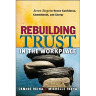 Rebuilding Trust in the Workplace: Seven Steps to Renew Confidence, Commitment, and Energy (BOK)