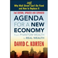 Agenda for a New Economy: From Phantom Wealth to Real Wealth (BOK)