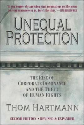 Unequal Protection: The Rise of Corporate Dominance and the Theft of Human Rights (BOK)