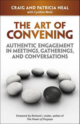 The Art of Convening: Authentic Engagement in Meetings, Gatherings, and Conversations (BOK)