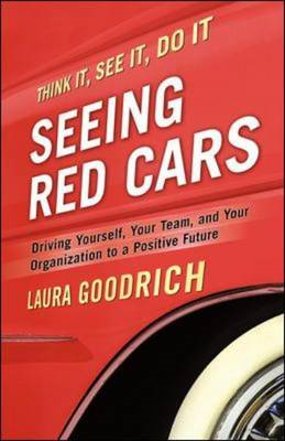 Seeing Red Cars: Driving Yourself, Your Team, and Your Organization to a Positive Future (BOK)